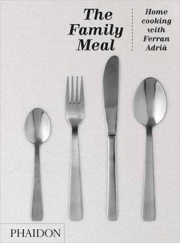 Adrià, Ferran: The Family Meal