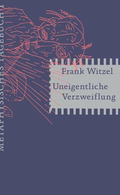 Witzel, Frank: Uneigentliche Verzweiflung