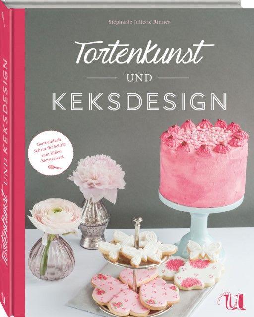 Rinner, Stephanie Juliette: Tortenkunst und Keksdesign