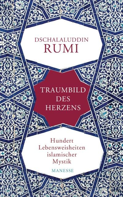 Rumi, Dschalaluddin: Traumbild des Herzens
