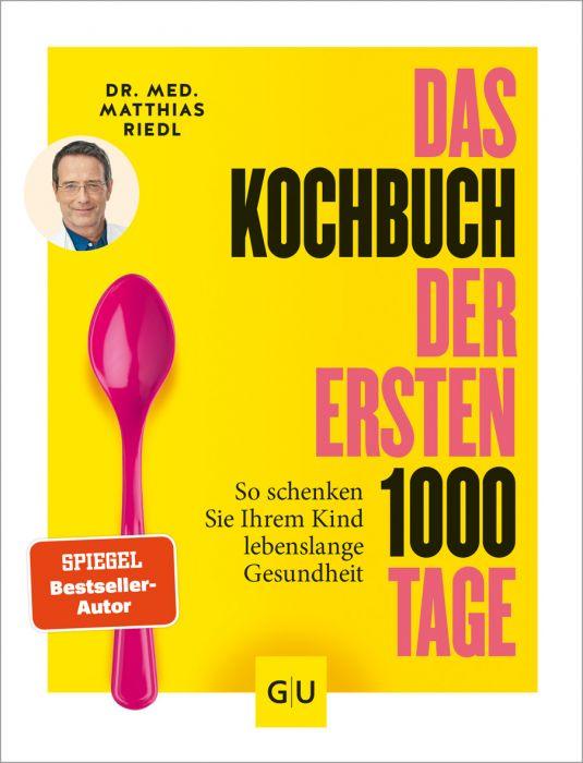 Riedl, Matthias: Das Kochbuch der ersten 1.000 Tage