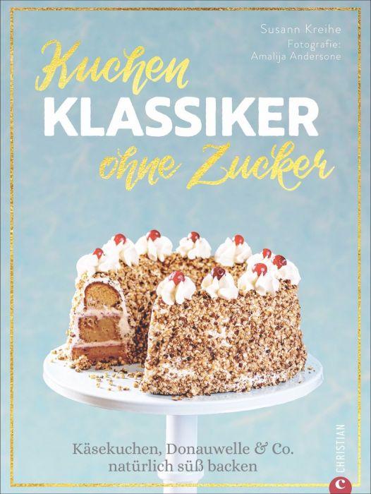 Kreihe, Susann: Kuchenklassiker - ohne Zucker