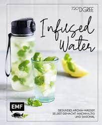 : Infused Water - Gesundes Aroma-Wasser selbst gemacht: nachhaltig und saisonal