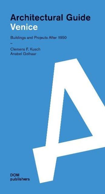 Kusch, Clemens F/Gelhaar, Anabel: Venice.Architecural Guide