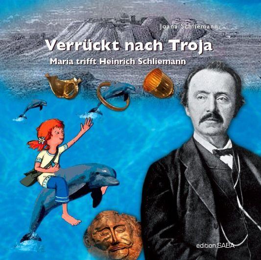 Schliemann, Joana: Verrückt nach Troja