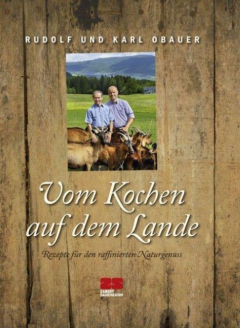 Obauer, Karl/Obauer, Rudolf: Vom Kochen auf dem Lande