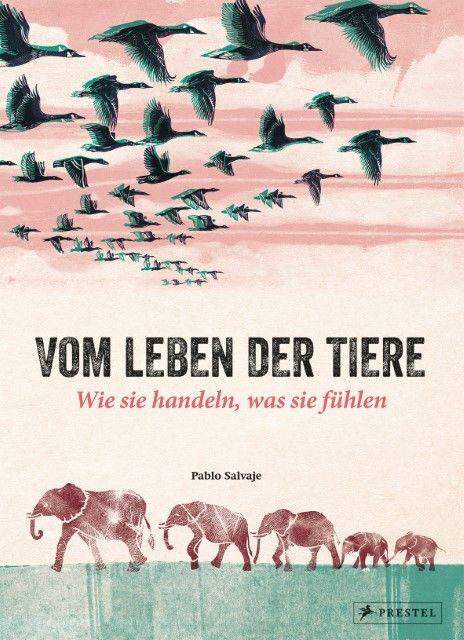 Salvaje, Pablo: Vom Leben der Tiere. Wie sie handeln, was sie fühlen