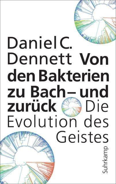 Dennett, Daniel C: Von den Bakterien zu Bach - und zurück