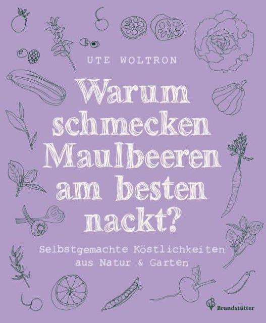 Woltron, Ute: Warum schmecken Maulbeeren am besten nackt?