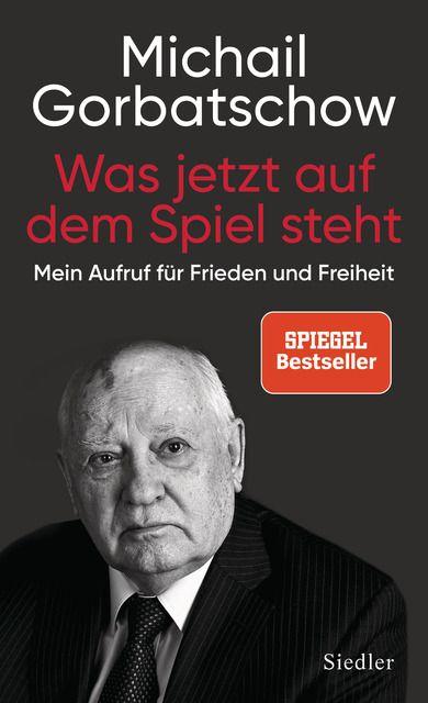 Gorbatschow, Michail: Was jetzt auf dem Spiel steht
