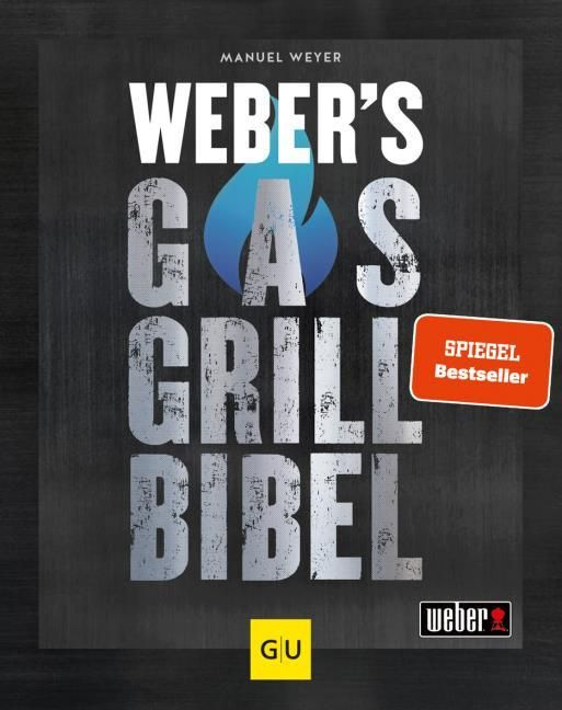 Weyer, Manuel: Weber's Gasgrillbibel