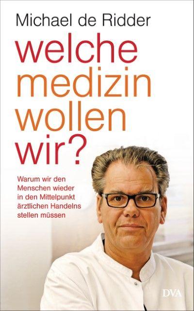 Ridder, Michael de: Welche Medizin wollen wir?