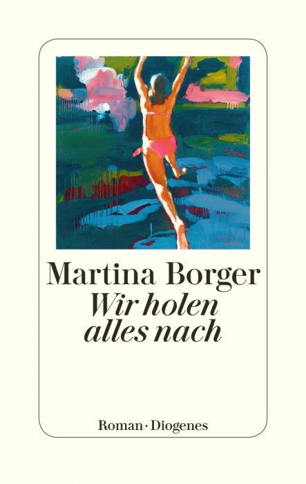 Borger, Martina: Wir holen alles nach