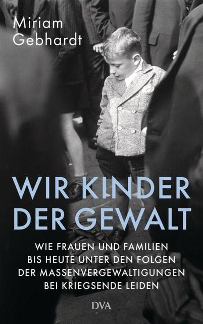 Gebhardt, Miriam: Wir Kinder der Gewalt