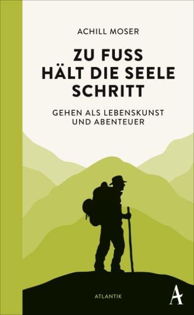 Moser, Achill: Zu Fuß hält die Seele Schritt