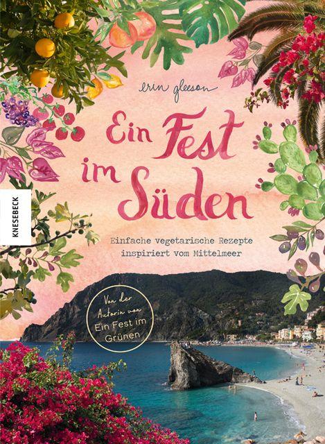 Ein Fest im Süden, Gleeson, Erin, Knesebeck Verlag, EAN/ISBN-13: 9783957282811