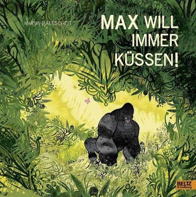 Baltscheit, Martin: Max will immer küssen