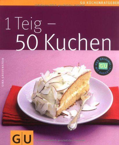 Gina Greifenstein: 1 Teig - 50 Kuchen