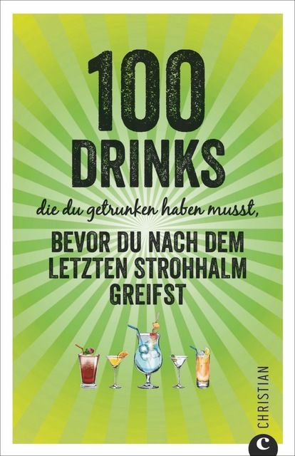 Wiesmaier, Regina: 100 Drinks die du getrunken haben musst bevor du nach dem letzten Strohhalm greifst