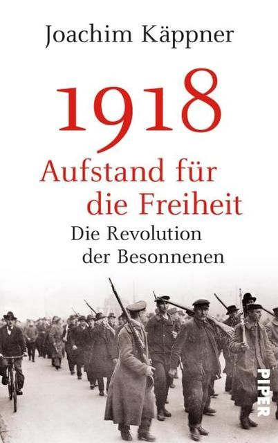 Käppner, Joachim: 1918 - Aufstand für die Freiheit