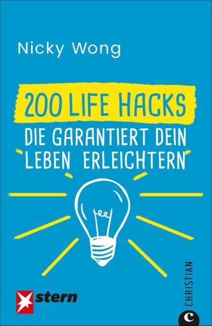 Wong, Nicky: 200 Life Hacks, die garantiert dein Leben erleichtern