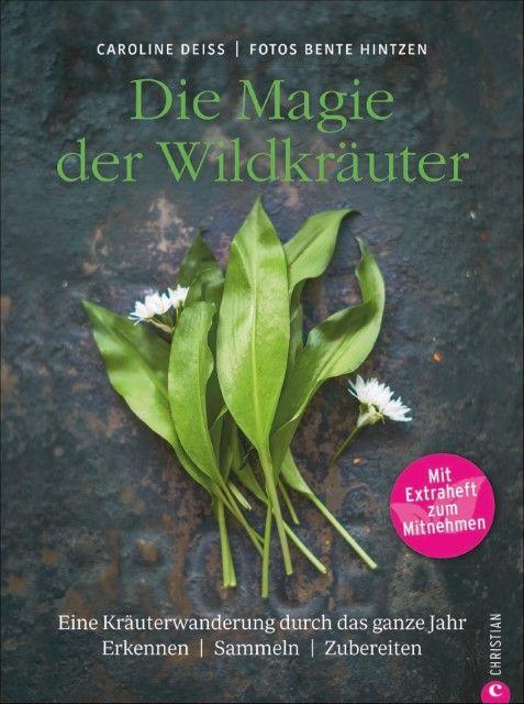 Deiß, Caroline: Die Magie der Wildkräuter