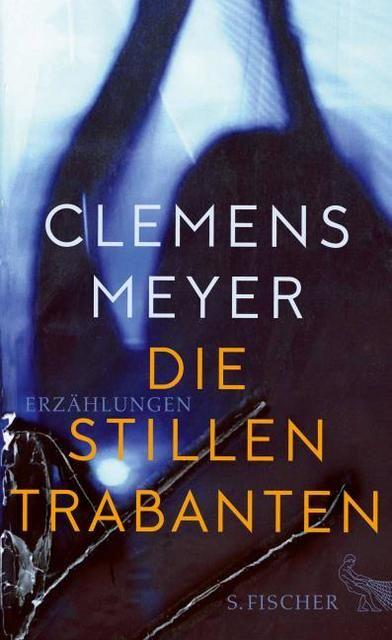Meyer, Clemens: Die stillen Trabanten