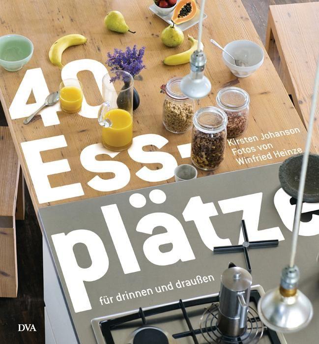 Johanson, Kirsten: 40 Essplätze für drinnen und draußen