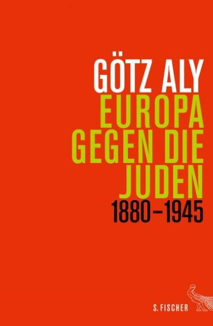 Aly, Götz: Europa gegen die Juden 1880-1945
