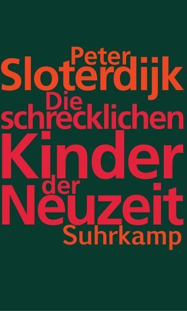 Sloterdijk, Peter: Die schrecklichen Kinder der Neuzeit
