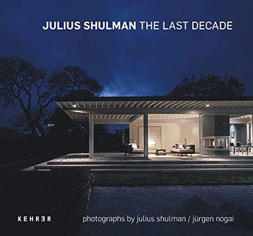: Julius Shulman The last decade