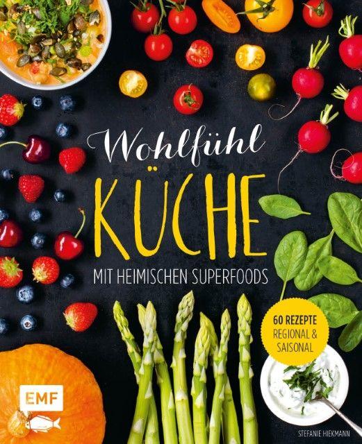 Hiekmann, Stefanie: Wohlfühlküche mit heimischen Superfoods