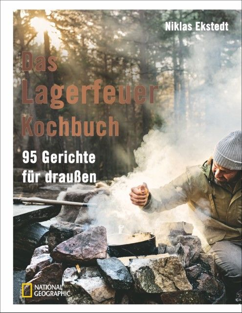 Ekstedt, Niklas: Das Lagerfeuer-Kochbuch