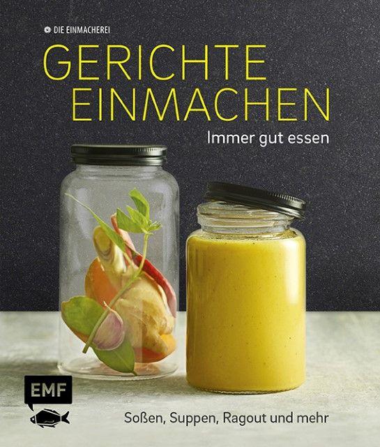 Schuster, Monika: Gerichte einmachen - Immer gut essen