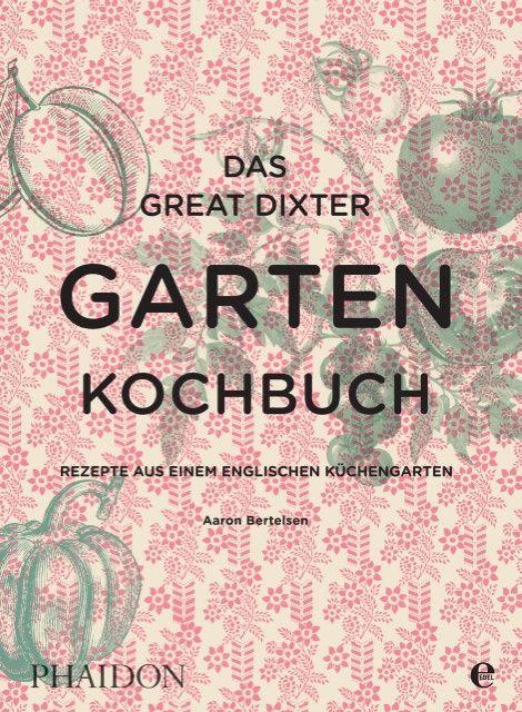 Bertelsen, Aaron: Das Great Dixter Gartenkochbuch