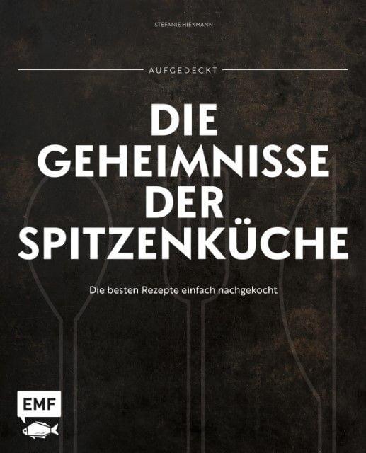 Hiekmann, Stefanie: Aufgedeckt - Die Geheimnisse der Spitzenküche