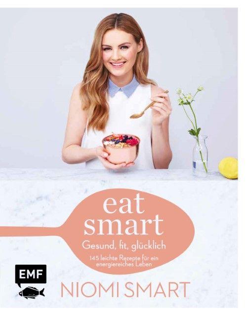 Smart, Niomi: Eat smart - Gesund, fit, glücklich