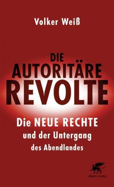 Weiß, Volker (Dr.): Die autoritäre Revolte