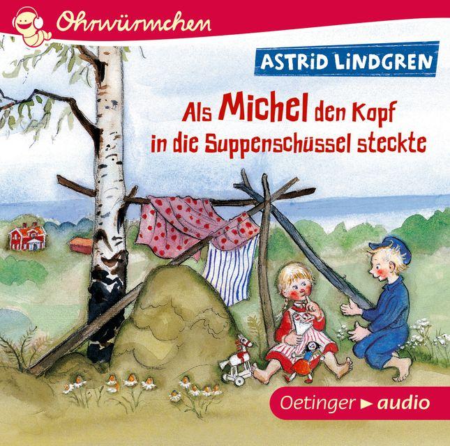 Lindgren, Astrid: Als Michel den Kopf in die Suppenschüssel steckte