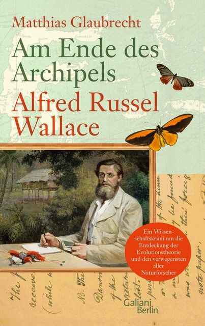 Glaubrecht, Matthias: Am Ende des Archipels - Alfred Russel Wallace