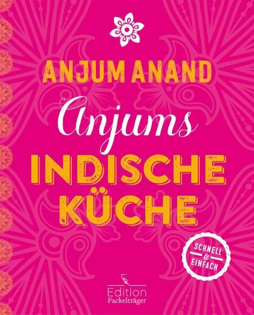 Anand, Anjum: Anjums indische Küche - schnell & einfach