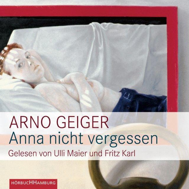 Geiger, Arno: Anna nicht vergessen