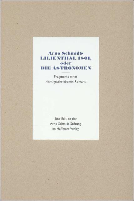 Schmidt, Arno: Arno Schmidts Lilienthal 1801, oder Die Astronomen