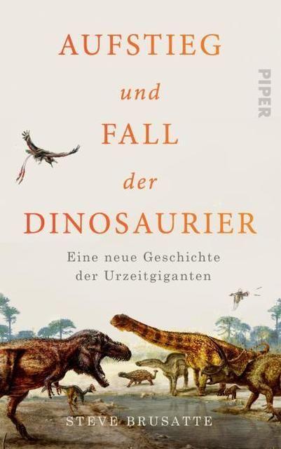 Brusatte, Steve: Aufstieg und Fall der Dinosaurier