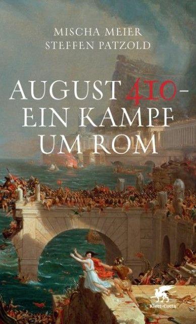 Meier, Mischa/Patzold, Steffen: August 410 - Ein Kampf um Rom