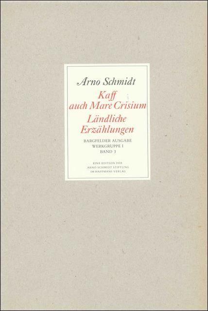 Schmidt, Arno: Bargfelder Ausgabe. Werkgruppe I. Romane, Erzählungen, Gedichte, Juvenilia