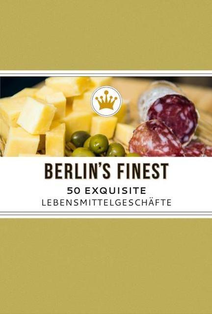 Helfert, Mathias: Berlin's Finest: Exquisite Lebensmittelgeschäfte in Berlin