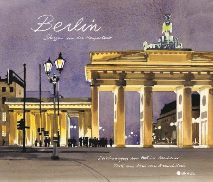 Moireau, Fabrice/Brauchitsch, Boris von (Dr.): Berlin - Skizzen aus der Hauptstadt