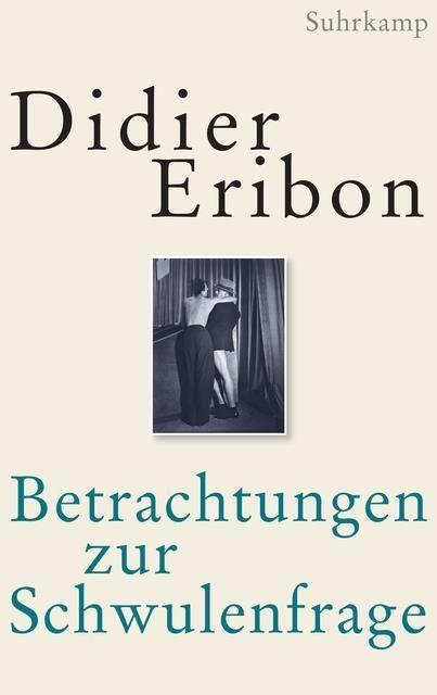 Eribon, Didier: Betrachtungen zur Schwulenfrage