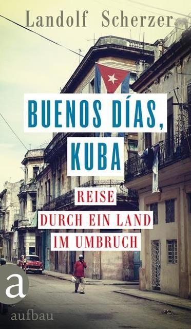 Scherzer, Landolf: Buenos días, Kuba